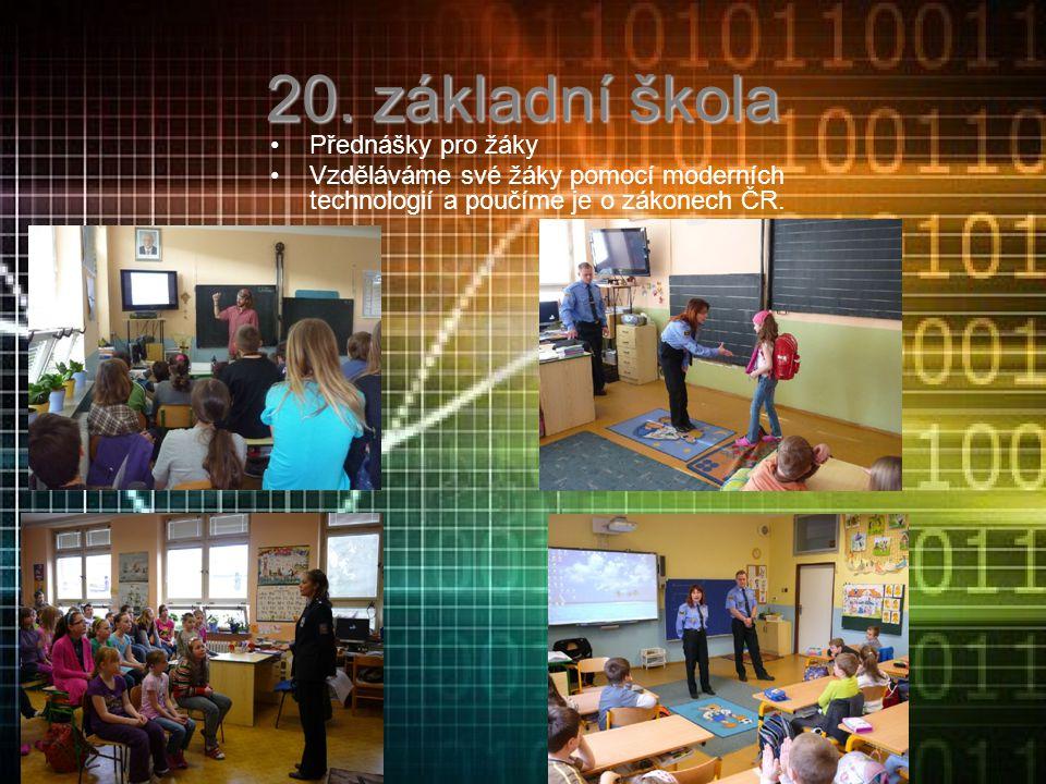 20. základní škola Přednášky pro žáky Vzděláváme své žáky pomocí moderních technologií a poučíme je o zákonech ČR.