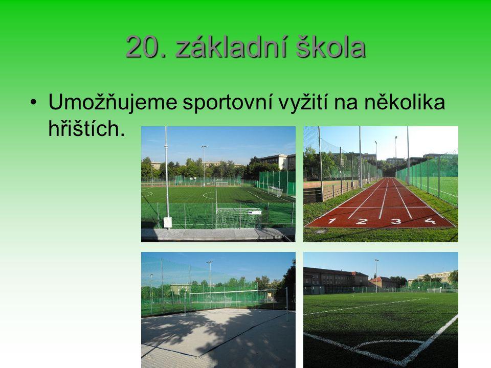 20. základní škola Umožňujeme sportovní vyžití na několika hřištích.