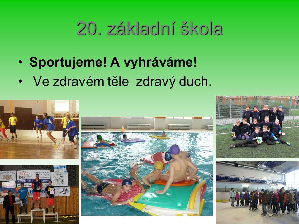 20. základní škola Sportujeme! A vyhráváme! Ve zdravém těle zdravý duch.