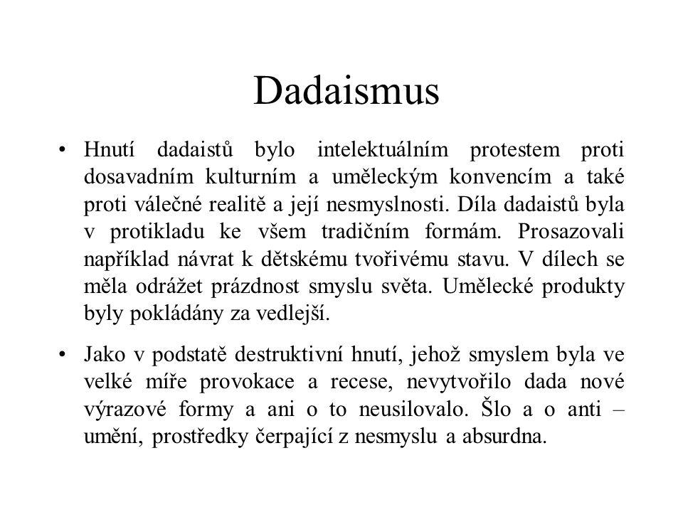 Dadaismus Hnutí dadaistů bylo intelektuálním protestem proti dosavadním kulturním a uměleckým konvencím a také proti válečné realitě a její nesmyslnosti.