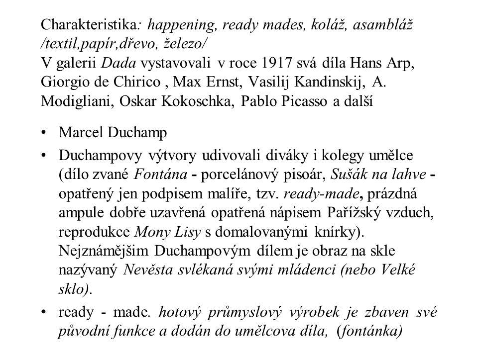 Charakteristika: happening, ready mades, koláž, asambláž /textil,papír,dřevo, železo/ V galerii Dada vystavovali v roce 1917 svá díla Hans Arp, Giorgio de Chirico, Max Ernst, Vasilij Kandinskij, A.