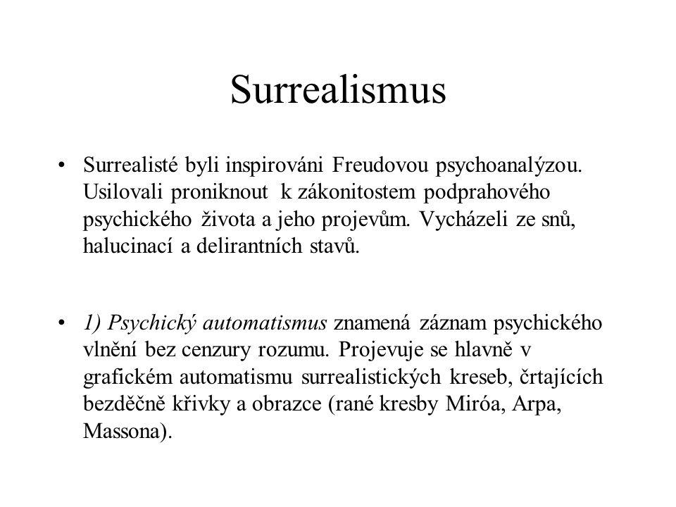 Surrealismus Surrealisté byli inspirováni Freudovou psychoanalýzou.