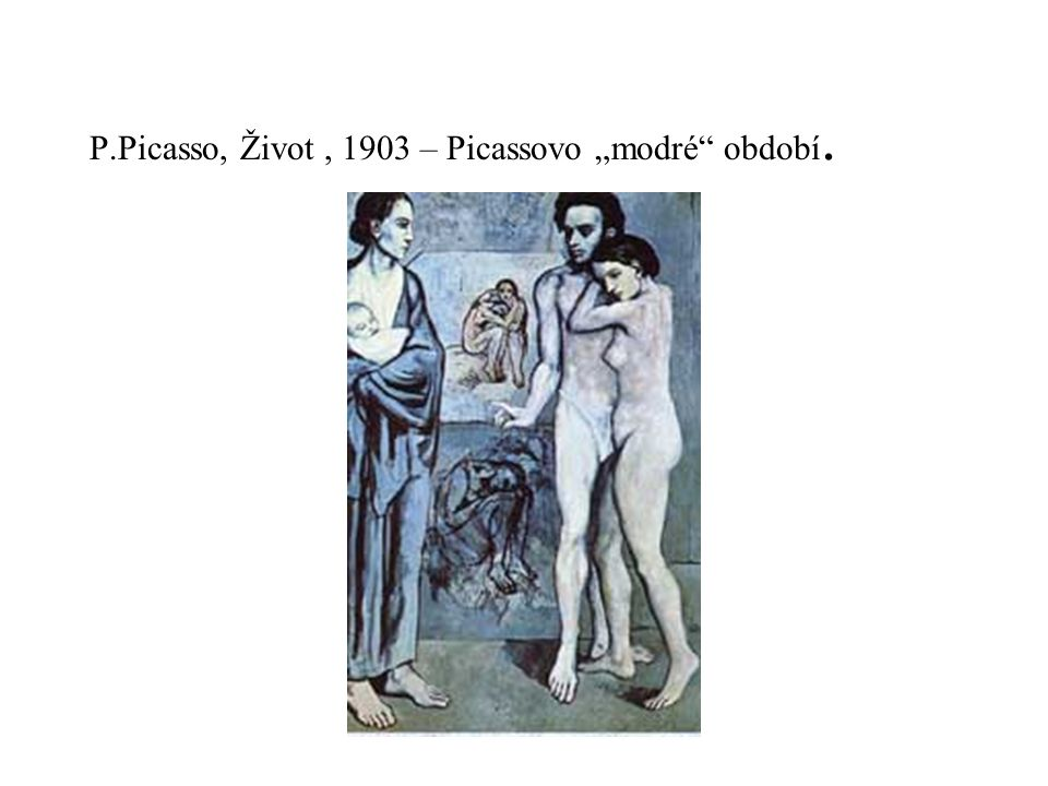 "P.Picasso, Život, 1903 – Picassovo ""modré"" období."