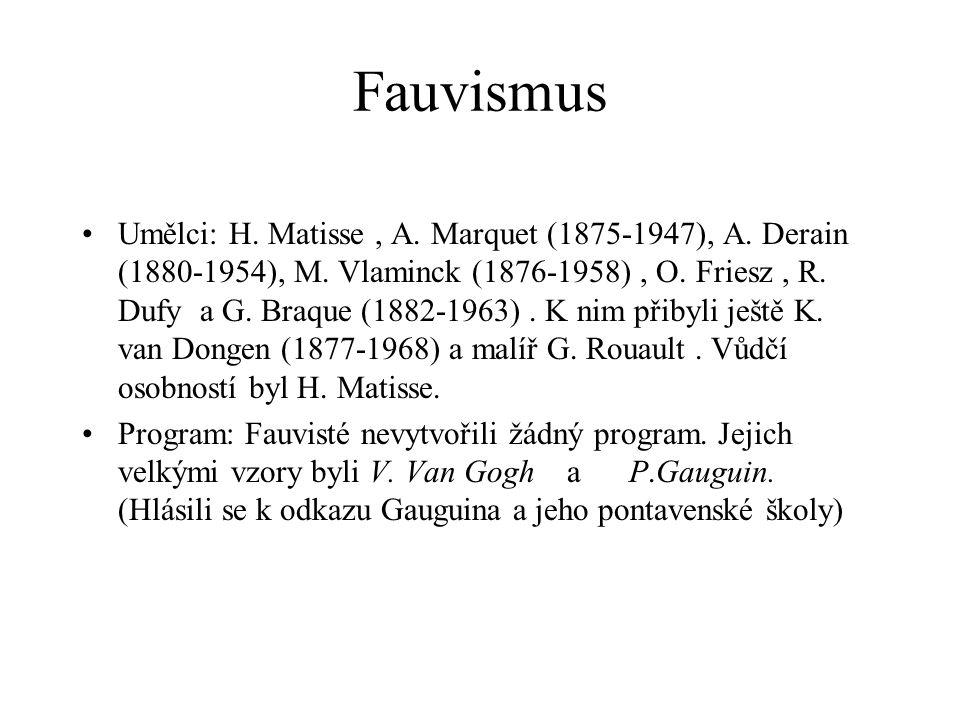 Fauvismus Umělci: H. Matisse, A. Marquet (1875-1947), A. Derain (1880-1954), M. Vlaminck (1876-1958), O. Friesz, R. Dufy a G. Braque (1882-1963). K ni