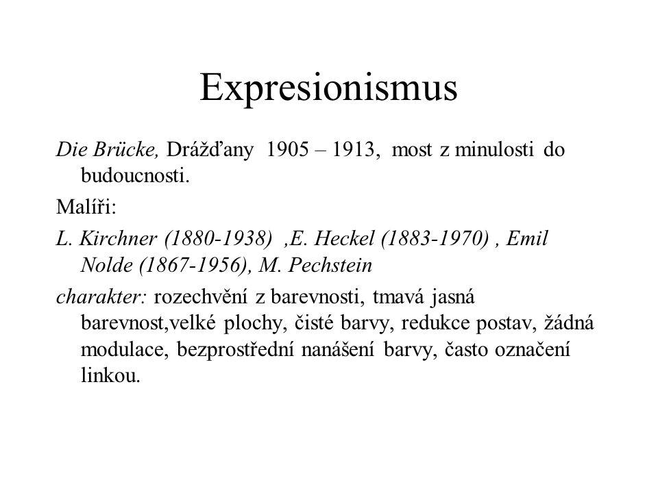 Expresionismus Die Brücke, Drážďany 1905 – 1913, most z minulosti do budoucnosti. Malíři: L. Kirchner (1880-1938),E. Heckel (1883-1970), Emil Nolde (1