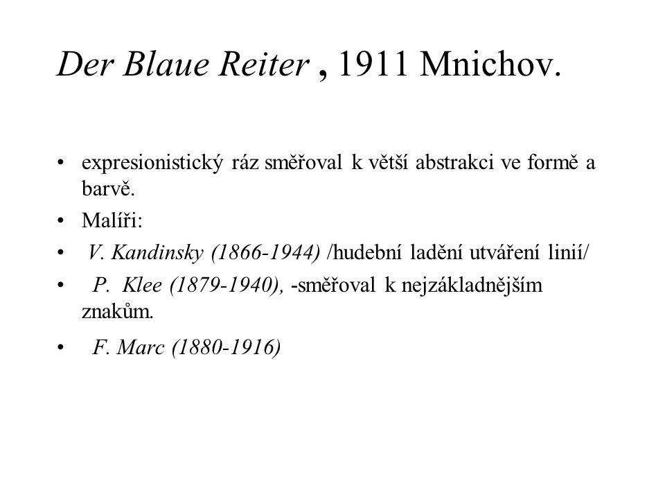 Der Blaue Reiter, 1911 Mnichov. expresionistický ráz směřoval k větší abstrakci ve formě a barvě. Malíři: V. Kandinsky (1866-1944) /hudební ladění utv