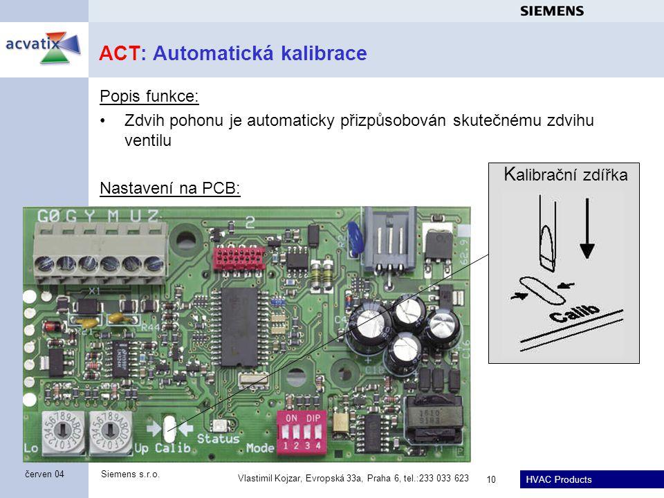 HVAC Products Siemens s.r.o. Vlastimil Kojzar, Evropská 33a, Praha 6, tel.:233 033 623 10 červen 04 ACT: Automatická kalibrace Popis funkce: Zdvih poh