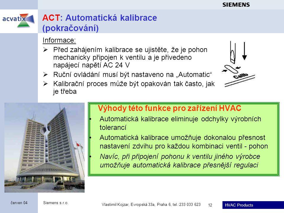 HVAC Products Siemens s.r.o. Vlastimil Kojzar, Evropská 33a, Praha 6, tel.:233 033 623 12 červen 04 ACT: Automatická kalibrace (pokračování) Výhody té