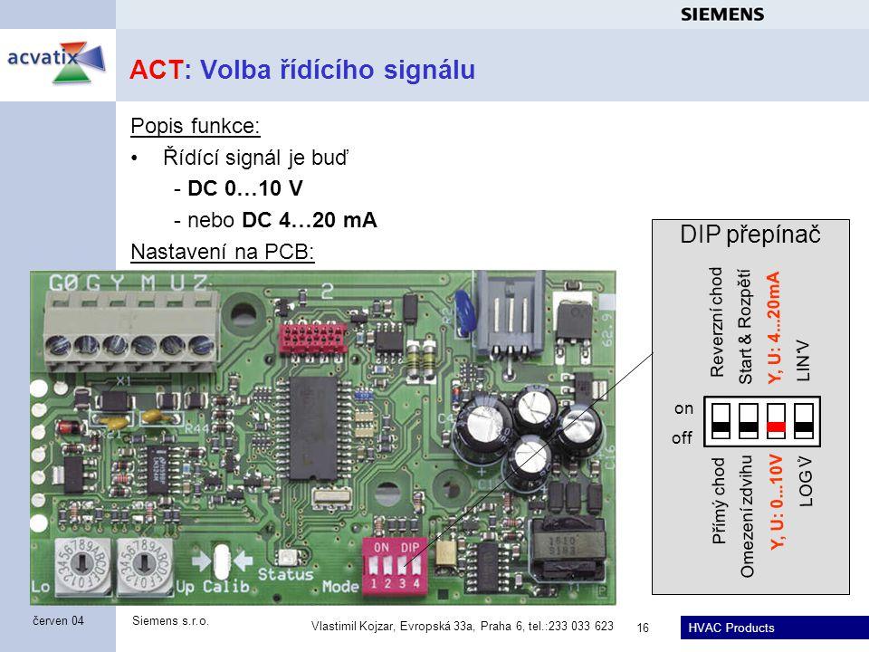HVAC Products Siemens s.r.o. Vlastimil Kojzar, Evropská 33a, Praha 6, tel.:233 033 623 16 červen 04 ACT: Volba řídícího signálu Popis funkce: Řídící s