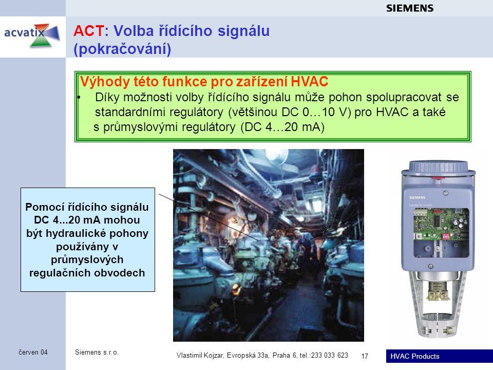 HVAC Products Siemens s.r.o. Vlastimil Kojzar, Evropská 33a, Praha 6, tel.:233 033 623 17 červen 04 ACT: Volba řídícího signálu (pokračování) Výhody t