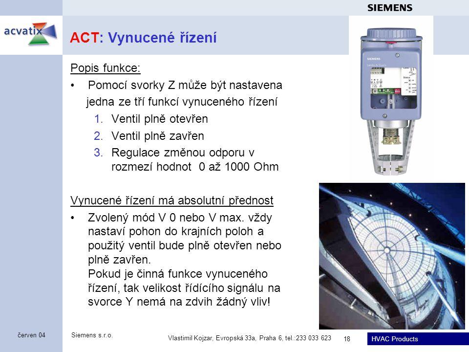 HVAC Products Siemens s.r.o. Vlastimil Kojzar, Evropská 33a, Praha 6, tel.:233 033 623 18 červen 04 ACT: Vynucené řízení Popis funkce: Pomocí svorky Z