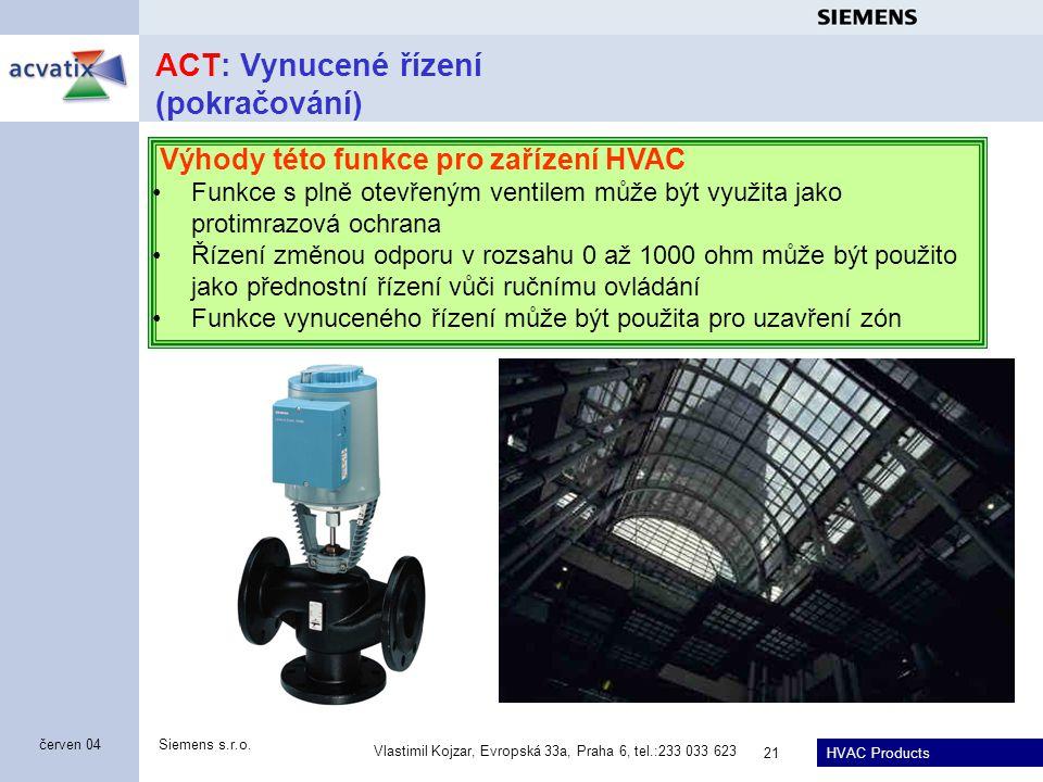 HVAC Products Siemens s.r.o. Vlastimil Kojzar, Evropská 33a, Praha 6, tel.:233 033 623 21 červen 04 ACT: Vynucené řízení (pokračování) Výhody této fun