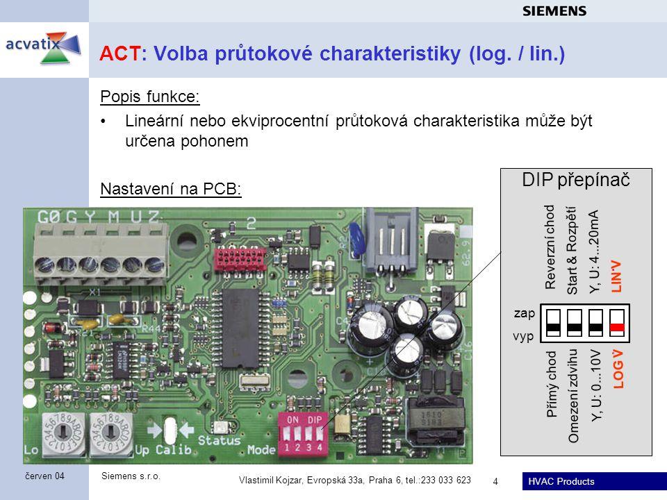 HVAC Products Siemens s.r.o. Vlastimil Kojzar, Evropská 33a, Praha 6, tel.:233 033 623 4 červen 04 ACT: Volba průtokové charakteristiky (log. / lin.)