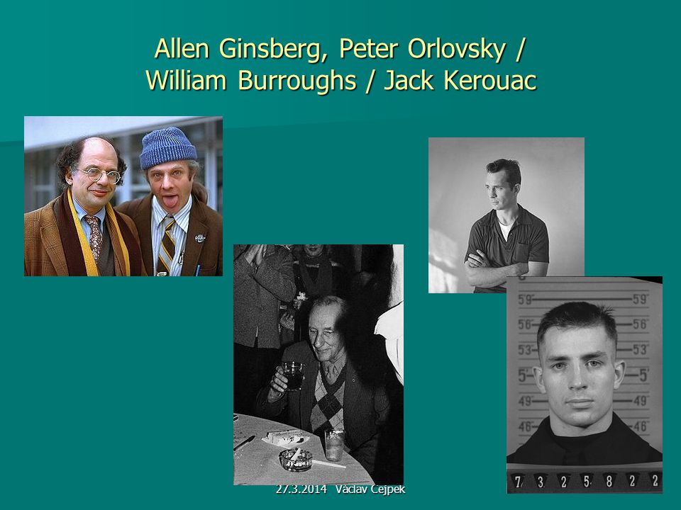 27.3.2014 Václav Cejpek Allen Ginsberg, Peter Orlovsky / William Burroughs / Jack Kerouac