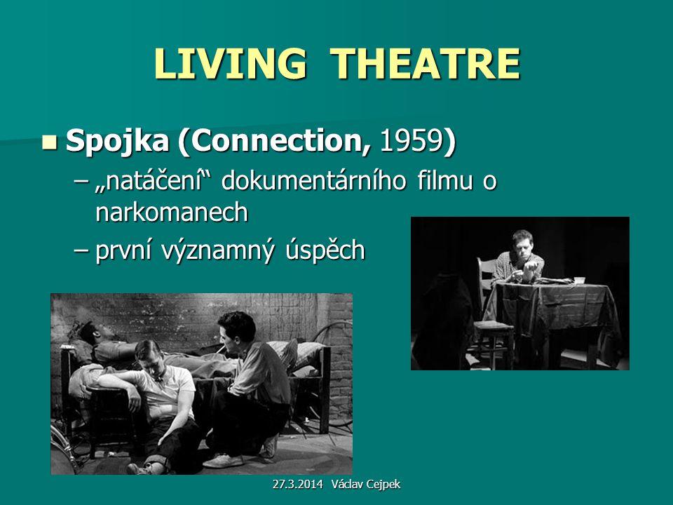 """LIVING THEATRE Spojka (Connection, 1959) Spojka (Connection, 1959) –""""natáčení"""" dokumentárního filmu o narkomanech –první významný úspěch 27.3.2014 Vác"""