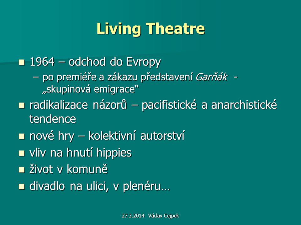 """Living Theatre 1964 – odchod do Evropy 1964 – odchod do Evropy –po premiéře a zákazu představení Garňák - """"skupinová emigrace"""" radikalizace názorů – p"""