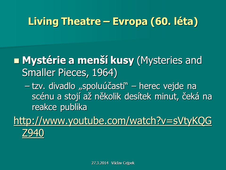 27.3.2014 Václav Cejpek Living Theatre – Evropa (60. léta) Mystérie a menší kusy (Mysteries and Smaller Pieces, 1964) Mystérie a menší kusy (Mysteries