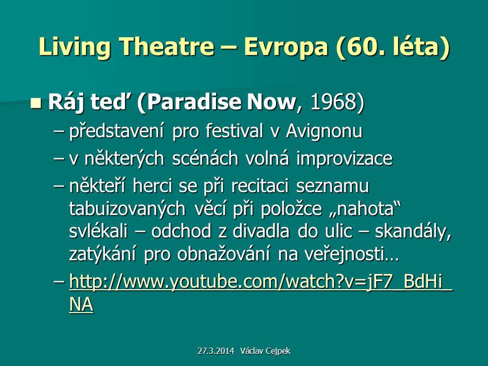 27.3.2014 Václav Cejpek Living Theatre – Evropa (60. léta) Ráj teď (Paradise Now, 1968) Ráj teď (Paradise Now, 1968) –představení pro festival v Avign