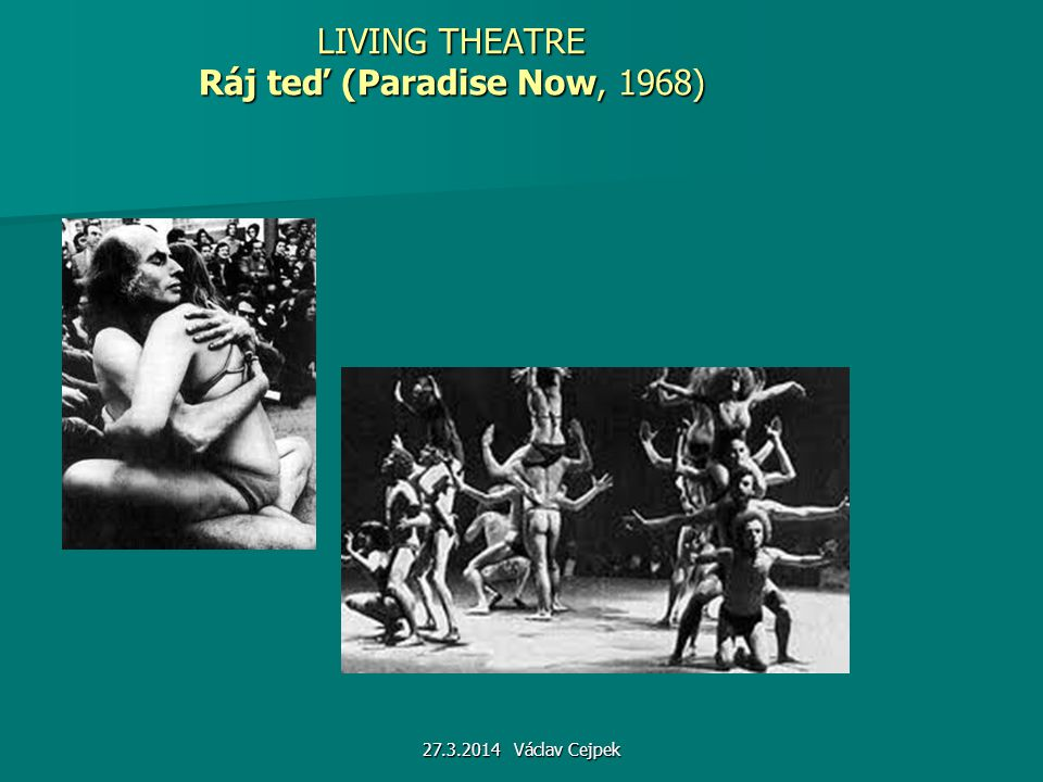 LIVING THEATRE Ráj teď (Paradise Now, 1968) 27.3.2014 Václav Cejpek