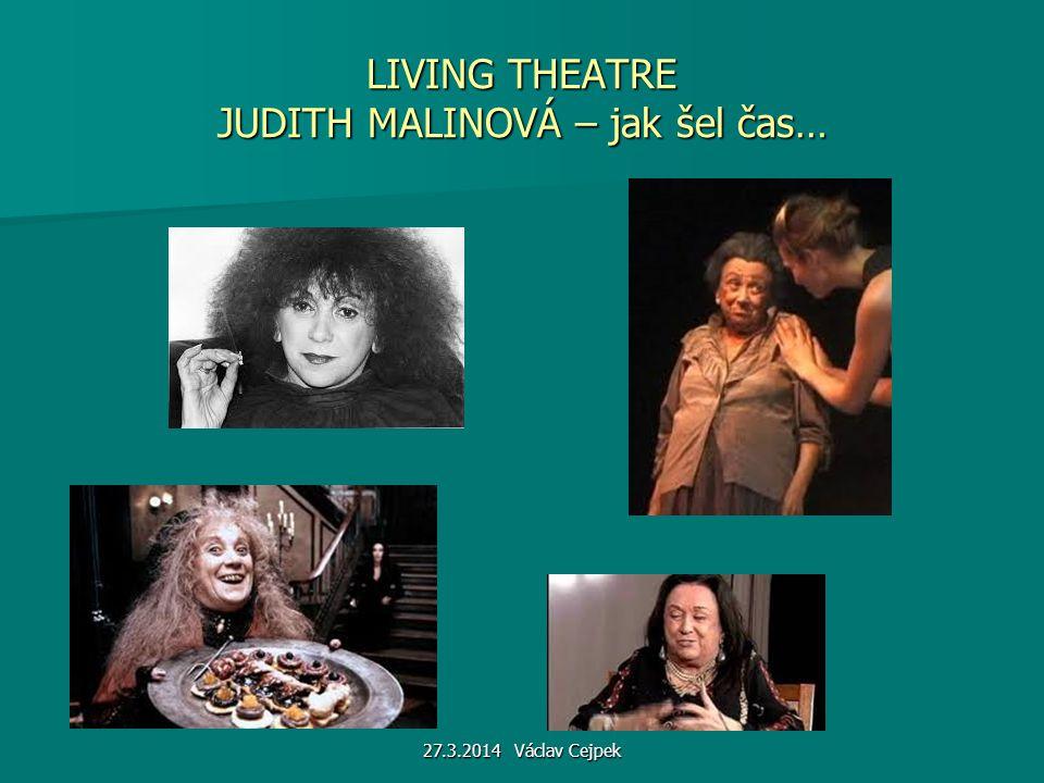 LIVING THEATRE JUDITH MALINOVÁ – jak šel čas… 27.3.2014 Václav Cejpek
