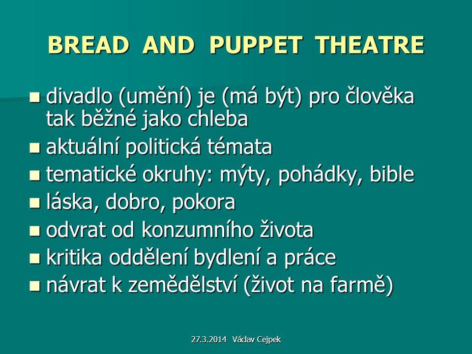 27.3.2014 Václav Cejpek BREAD AND PUPPET THEATRE divadlo (umění) je (má být) pro člověka tak běžné jako chleba divadlo (umění) je (má být) pro člověka