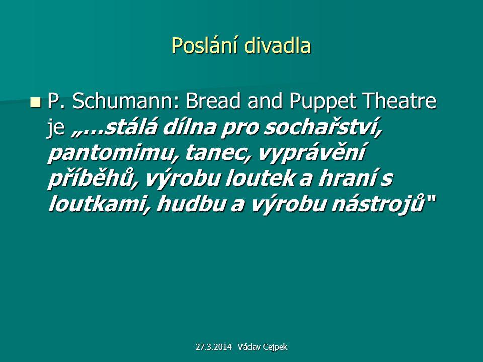 """27.3.2014 Václav Cejpek Poslání divadla P. Schumann: Bread and Puppet Theatre je """"…stálá dílna pro sochařství, pantomimu, tanec, vyprávění příběhů, vý"""