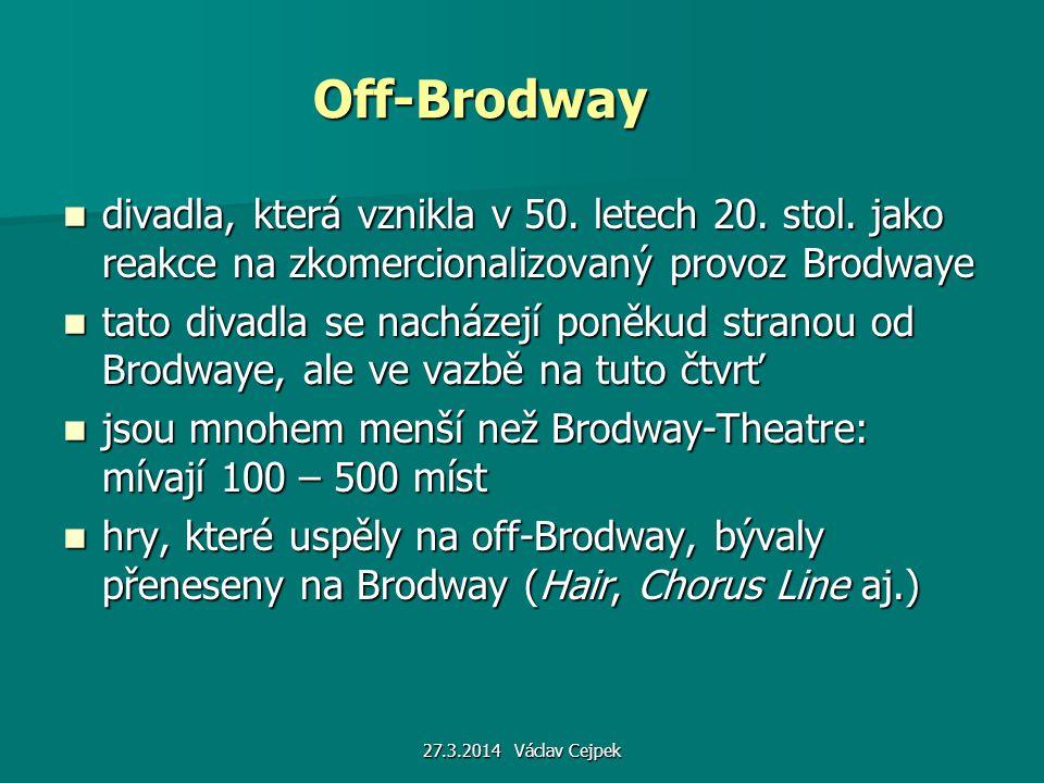 27.3.2014 Václav Cejpek Off-Brodway divadla, která vznikla v 50. letech 20. stol. jako reakce na zkomercionalizovaný provoz Brodwaye divadla, která vz