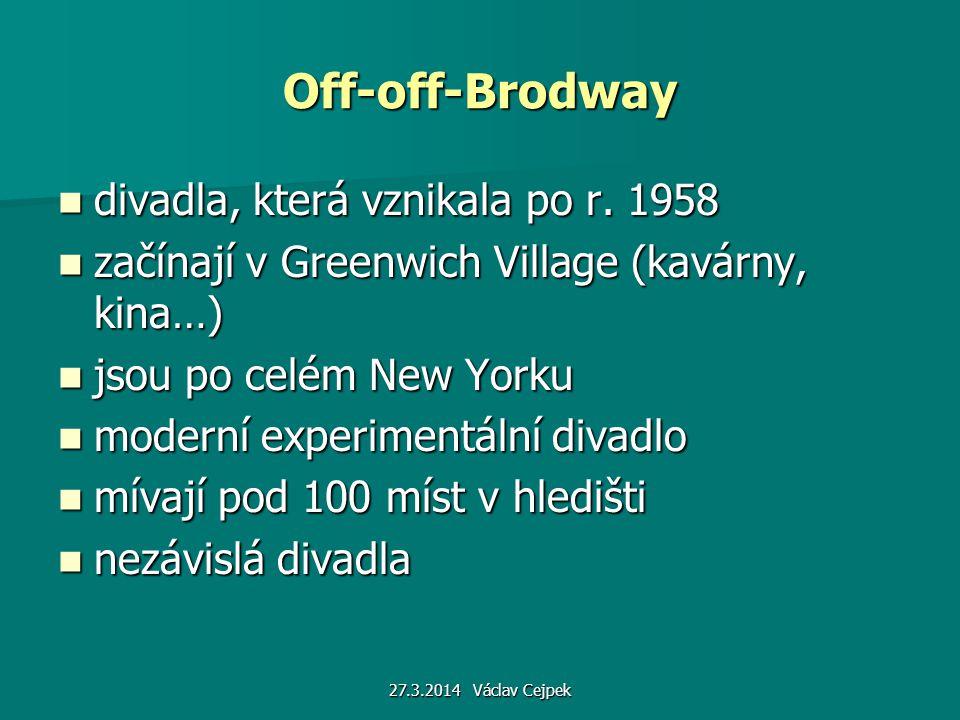 27.3.2014 Václav Cejpek Off-off-Brodway divadla, která vznikala po r. 1958 divadla, která vznikala po r. 1958 začínají v Greenwich Village (kavárny, k