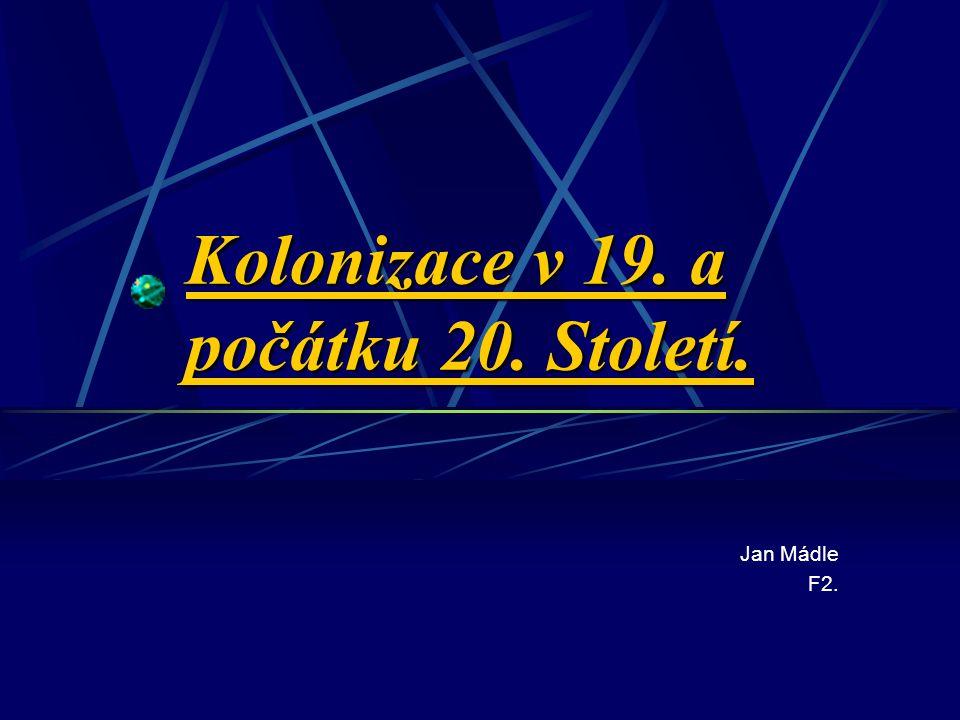 Kolonizace v 19. a počátku 20. Století. Jan Mádle F2.