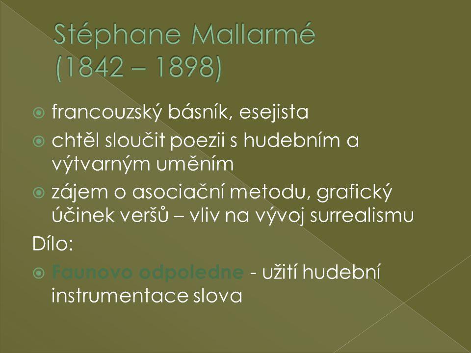  francouzský básník, esejista  chtěl sloučit poezii s hudebním a výtvarným uměním  zájem o asociační metodu, grafický účinek veršů – vliv na vývoj surrealismu Dílo:  Faunovo odpoledne - užití hudební instrumentace slova