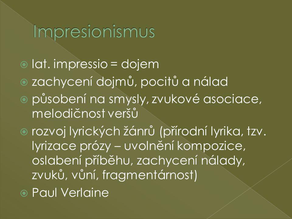  lat. impressio = dojem  zachycení dojmů, pocitů a nálad  působení na smysly, zvukové asociace, melodičnost veršů  rozvoj lyrických žánrů (přírodn
