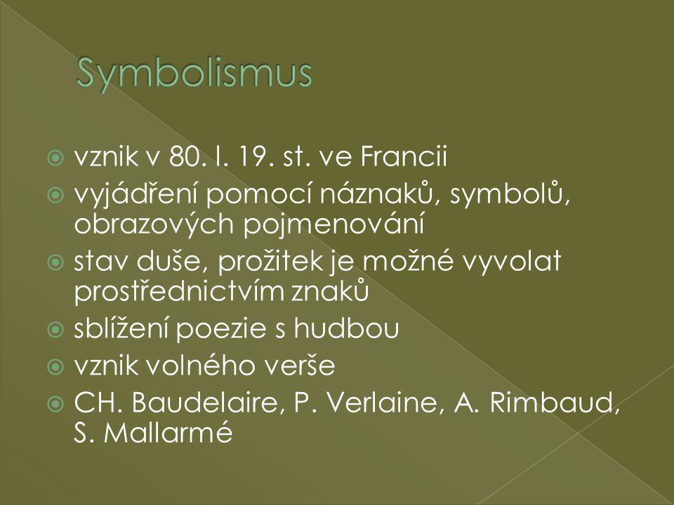  vznik v 80. l. 19. st. ve Francii  vyjádření pomocí náznaků, symbolů, obrazových pojmenování  stav duše, prožitek je možné vyvolat prostřednictvím