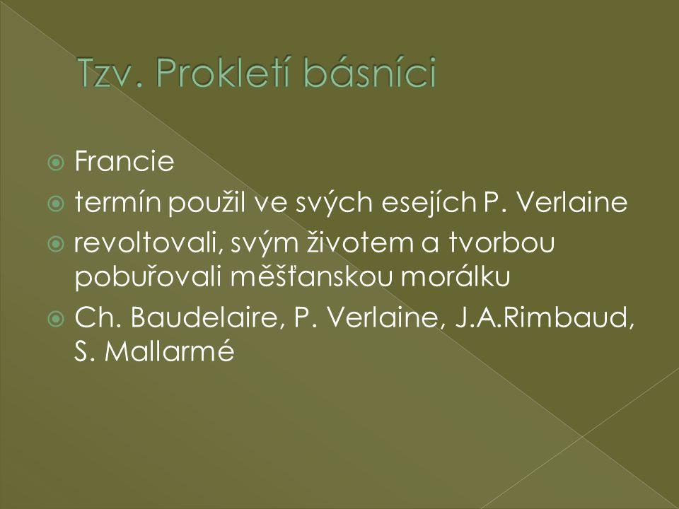  Francie  termín použil ve svých esejích P. Verlaine  revoltovali, svým životem a tvorbou pobuřovali měšťanskou morálku  Ch. Baudelaire, P. Verlai