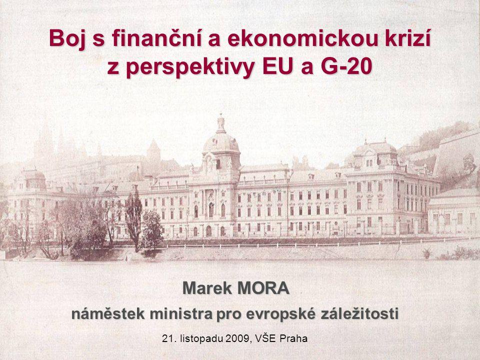 Boj s finanční a ekonomickou krizí z perspektivy EU a G-20 Marek MORA náměstek ministra pro evropské záležitosti 21.