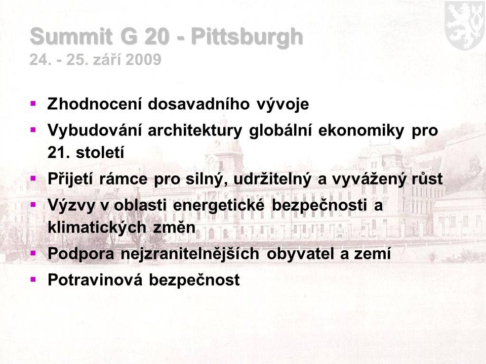 Summit G 20 - Pittsburgh Summit G 20 - Pittsburgh 24. - 25. září 2009  Zhodnocení dosavadního vývoje  Vybudování architektury globální ekonomiky pro