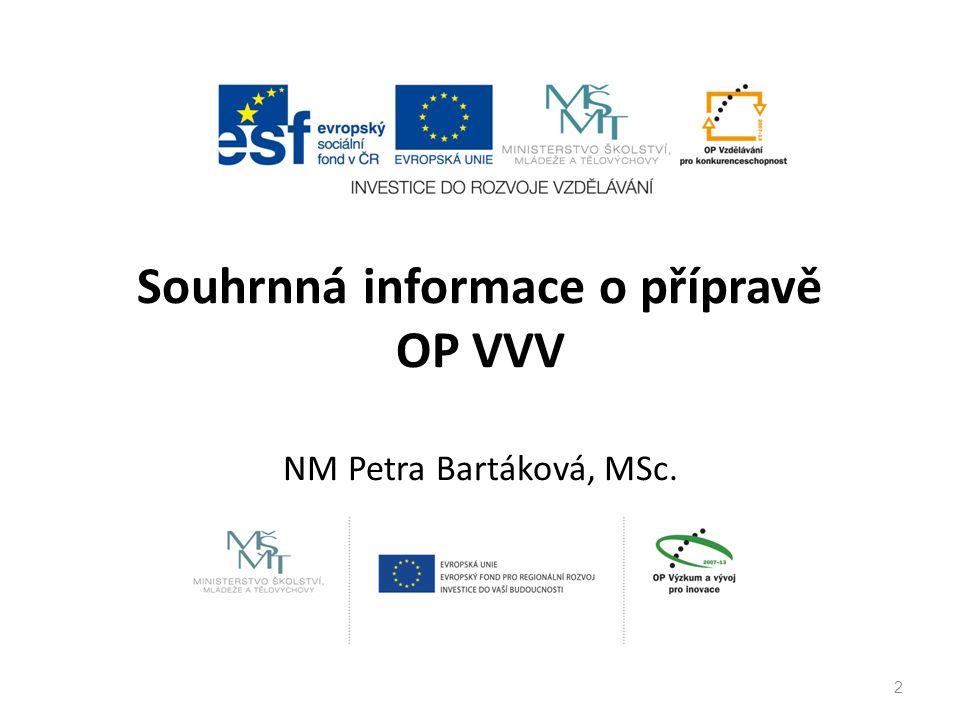 Souhrnná informace o přípravě OP VVV NM Petra Bartáková, MSc. 2