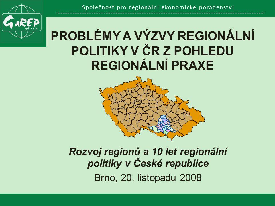 Společnost pro regionální ekonomické poradenství PROBLÉMY A VÝZVY REGIONÁLNÍ POLITIKY V ČR Z POHLEDU REGIONÁLNÍ PRAXE Rozvoj regionů a 10 let regionální politiky v České republice Brno, 20.