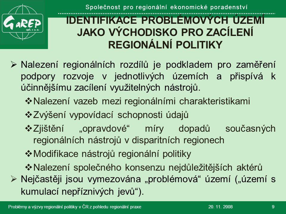 Společnost pro regionální ekonomické poradenství IDENTIFIKACE PROBLÉMOVÝCH ÚZEMÍ JAKO VÝCHODISKO PRO ZACÍLENÍ REGIONÁLNÍ POLITIKY  Nalezení regionálních rozdílů je podkladem pro zaměření podpory rozvoje v jednotlivých územích a přispívá k účinnějšímu zacílení využitelných nástrojů.