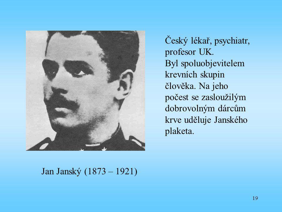 19 Jan Janský (1873 – 1921) Český lékař, psychiatr, profesor UK. Byl spoluobjevitelem krevních skupin člověka. Na jeho počest se zasloužilým dobrovoln