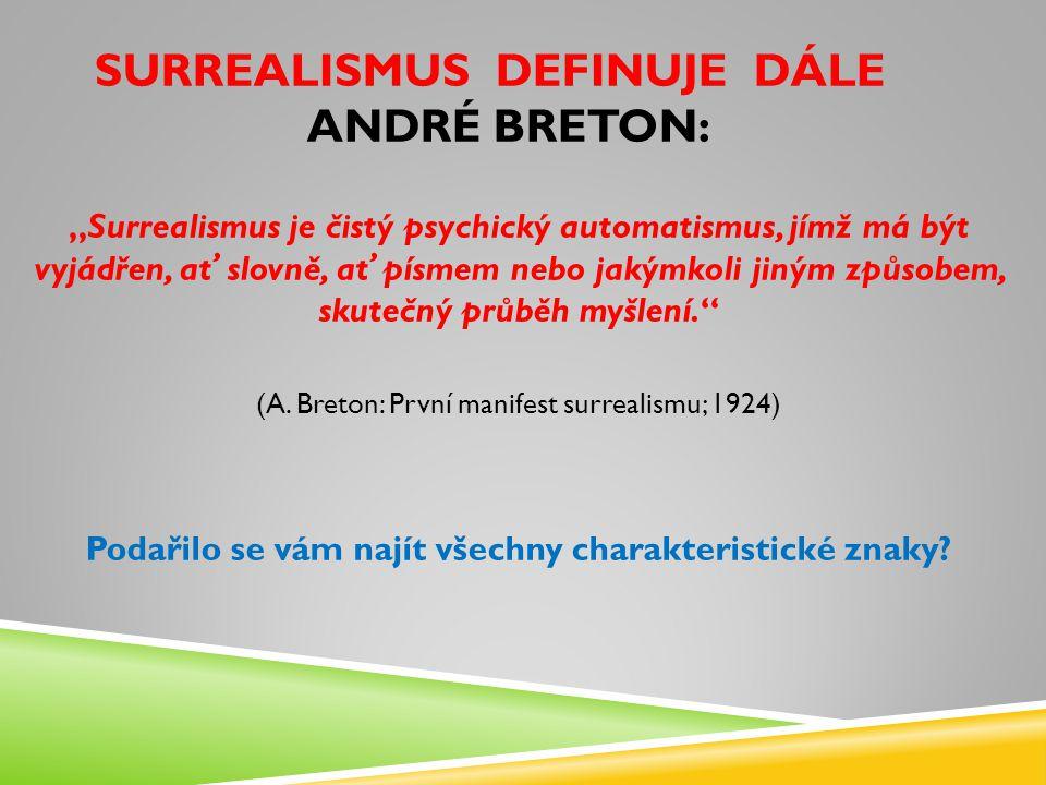 """SURREALISMUS DEFINUJE DÁLE ANDRÉ BRETON: """"Surrealismus je čistý psychický automatismus, jímž má být vyjádřen, ať slovně, ať písmem nebo jakýmkoli jiným způsobem, skutečný průběh myšlení. (A."""