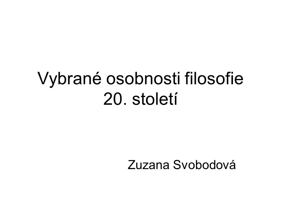 Vybrané osobnosti filosofie 20. století Zuzana Svobodová