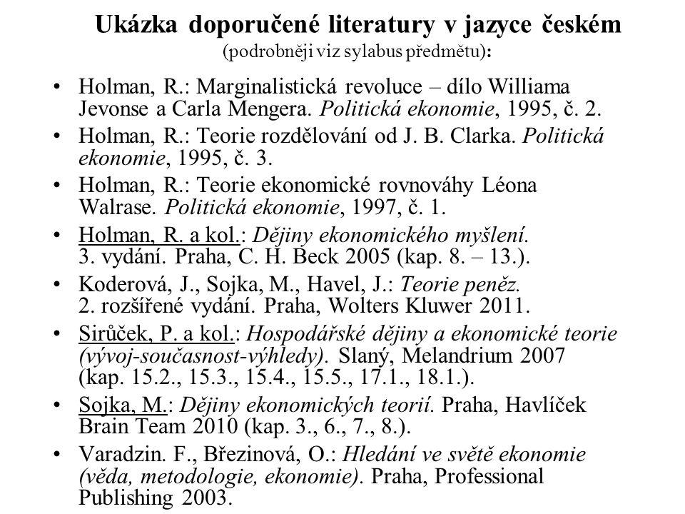 Ukázka doporučené literatury v jazyce českém (podrobněji viz sylabus předmětu): Holman, R.: Marginalistická revoluce – dílo Williama Jevonse a Carla M