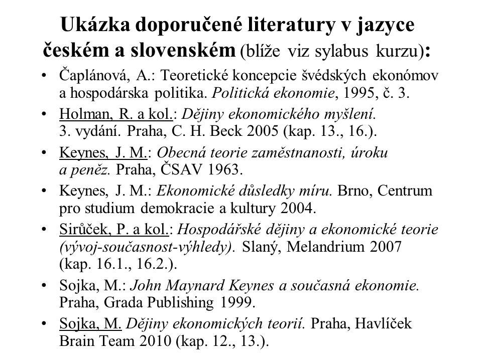 Ukázka doporučené literatury v jazyce českém a slovenském (blíže viz sylabus kurzu) : Čaplánová, A.: Teoretické koncepcie švédských ekonómov a hospodá