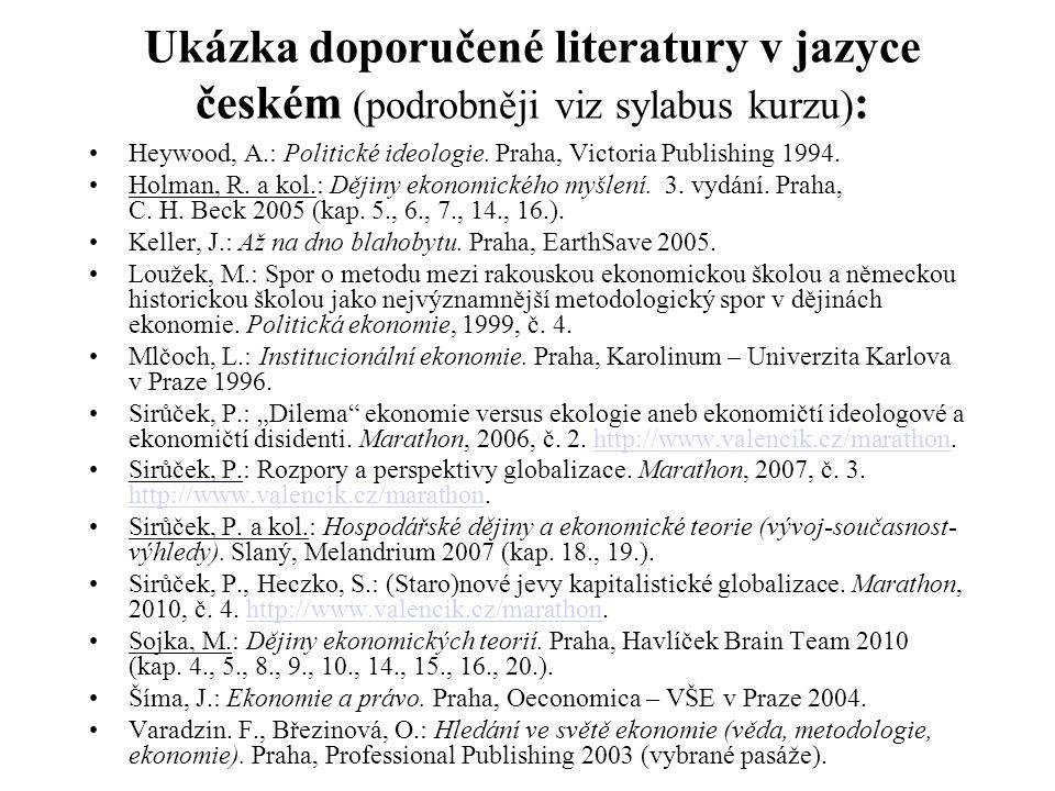 Ukázka doporučené literatury v jazyce českém (podrobněji viz sylabus kurzu) : Heywood, A.: Politické ideologie. Praha, Victoria Publishing 1994. Holma
