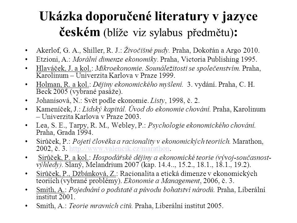 Ukázka doporučené literatury v jazyce českém (blíže viz sylabus předmětu) : Akerlof, G. A., Shiller, R. J.: Živočišné pudy. Praha, Dokořán a Argo 2010