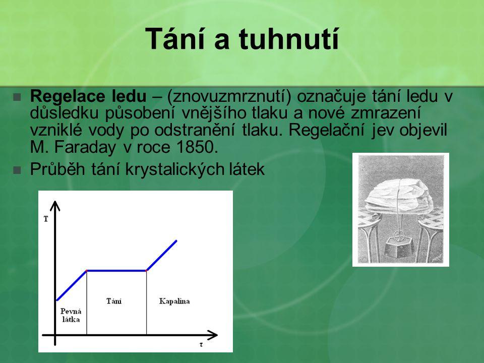 Tání a tuhnutí Regelace ledu – (znovuzmrznutí) označuje tání ledu v důsledku působení vnějšího tlaku a nové zmrazení vzniklé vody po odstranění tlaku.