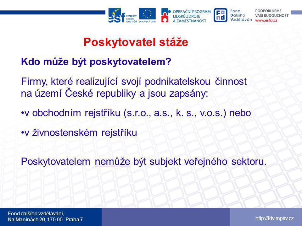Fond dalšího vzdělávání, Na Maninách 20, 170 00 Praha 7 http://fdv.mpsv.cz Poskytovatel stáže Kdo může být poskytovatelem.