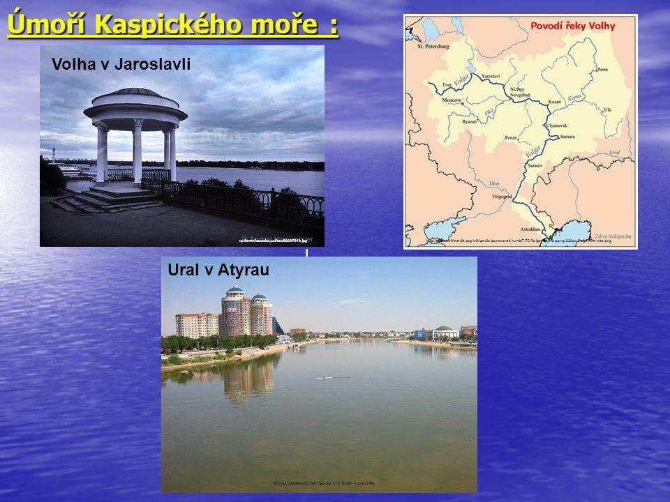 Úmoří Kaspického moře : Úmoří Kaspického moře : i http://www.fotoatlas.cz/foto/8000/7918.jpg Volha v Jaroslavli Ural v Atyrau http://cs.wikipedia.org/