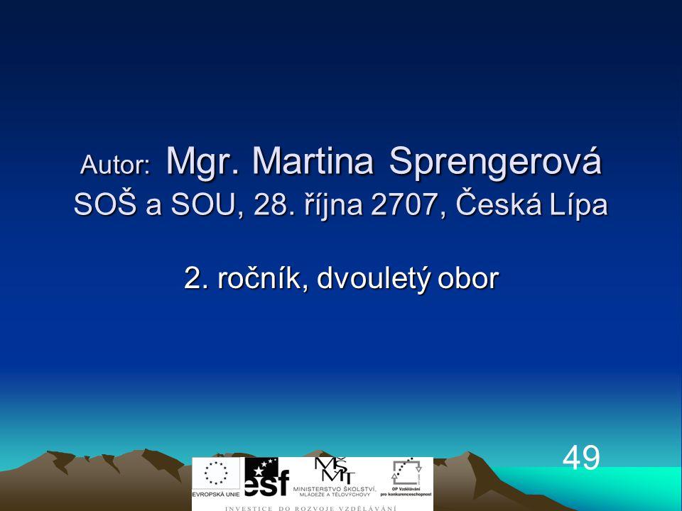 Autor: Mgr. Martina Sprengerová SOŠ a SOU, 28. října 2707, Česká Lípa 2. ročník, dvouletý obor 49