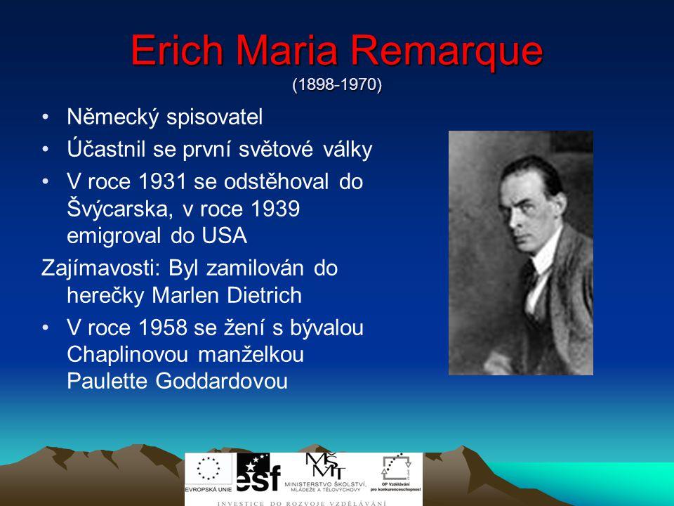 Erich Maria Remarque (1898-1970) Německý spisovatel Účastnil se první světové války V roce 1931 se odstěhoval do Švýcarska, v roce 1939 emigroval do USA Zajímavosti: Byl zamilován do herečky Marlen Dietrich V roce 1958 se žení s bývalou Chaplinovou manželkou Paulette Goddardovou